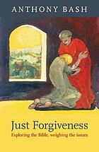 Just forgiveness : exploring the Bible, weighing the issues