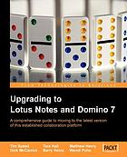 Upgrading to Lotus Notes and Domino 7 : a comprehensive guide to moving to the latest version of this established collaboration platform