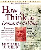 How to think like Leonardo Da Vinci : seven steps to genius every day