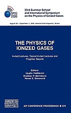The physics of ionized gases : 23rd Summer School and International Symposium on the Physics of Ionized Gases : invited lectures, topical invited lectures and progress reports : National Park Kopaonik, Serbia, 28 August-September 1 2006