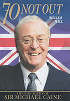 70 not out : the biography of Sir Michael Caine