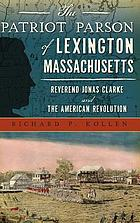 The patriot parson of Lexington, Massachussetts : Reverend Jonas Clarke and the American Revolution