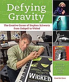 Defying gravity : the creative career of Stephen Schwartz, from Godspell to Wicked