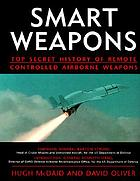 Smart weapons : top secret history of remote controlled airborne weapons