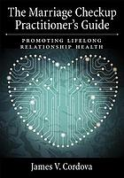 The marriage checkup practitioner's guide : promoting lifelong relationship health