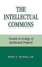 The intellectual commons : toward an ecology of intellectual property