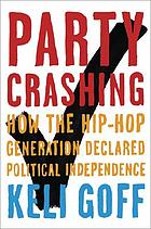 Party crashing : how the hip-hop generation declared political independence