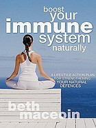 Boost your immune system naturally : your essential guide to fighting infection & nurturing your health