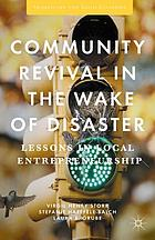Community revival in the wake of disaster : lessons in local entrepreneurship