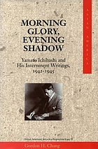 Morning glory, evening shadow : Yamato Ichihashi and his internment writings, 1942-1945