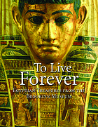 To live forever : Egyptian treasures from the Brooklyn Museum