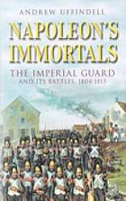 Napoleon's immortals : the Imperial Guard and its battles, 1804-1815
