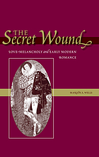 The secret wound : love-melancholy and early modern romance