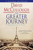 The greater journey : Americans in Paris, 1830-1900
