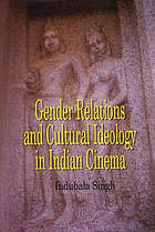 Gender relations and cultural ideology in Indian cinema : a study of select adaptations of literary texts