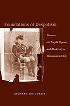 Foundations of despotism : peasants, the Trujillo regime, and modernity in Dominican history