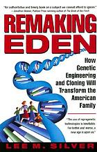 Remaking Eden : how genetic engineering and cloning will transform the American family
