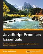 JavaScript promises essentials : build fully functional web applications using promises, the new standard in JavaScript