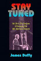 Stay tuned : my life & the business of running the ABC television network