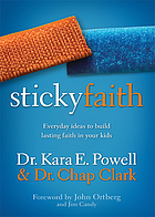 Sticky faith : everyday ideas to build lasting faith in your kids