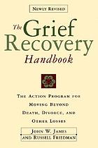 The grief recovery handbook : the action program for moving beyond death, divorce, and other losses