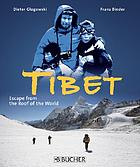 Tibet : escape from the roof of the world : photographs and journal of an escape
