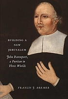 Building a new Jerusalem : John Davenport, a Puritan in three worlds