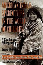 American Indian stereotypes in the world of children : a reader and bibliography.