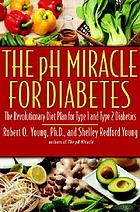 The pH miracle for diabetes : the revolutionary diet plan for Type 1 and Type 2 diabetics
