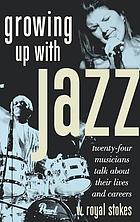 Growing up with jazz : twenty-four musicians talk about their lives and careers