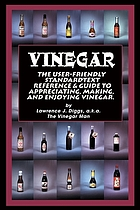 Vinegar : the user friendly standard text, reference and guide to appreciating, making, and enjoying vinegar