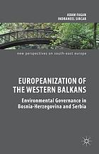 Europeanization of the Western Balkans ; environmental governance in Bosnia-Herzegovina and Serbia