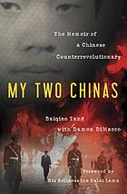 My two Chinas : the memoir of a Chinese counterrevolutionary