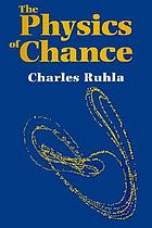 The physics of chance : from Blaise Pascal to Niels Bohr