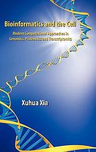 Bioinformatics and the cell : modern computational approaches in genomics, proteomics, and transcriptomics