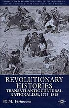Revolutionary histories : transatlantic cultural nationalism, 1775-1815