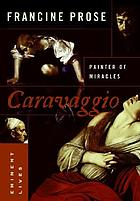 Caravaggio : painter of miracles