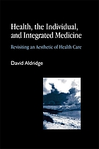 Health, the individual, and integrated medicine : revisiting an aesthetic of health care
