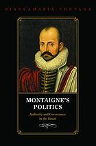 Montaigne's politics : authority and governance in the Essais