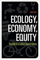 Ecology, economy, equity : the path to a carbon-neutral library
