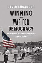 Winning the war for democracy : the March on Washington Movement, 1941-1946