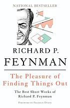 The pleasure of finding things out : the best short works of Richard P. Feynman