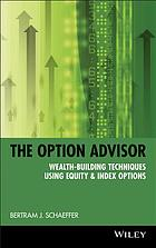 The option advisor : wealth-building techniques using equity & index options