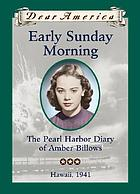 Early Sunday morning : the Pearl Harbor diary of Amber Billows