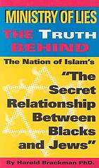 Ministry of lies : the truth behind the Nation of Islam's The secret relationship between Blacks and Jews