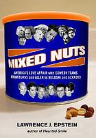 Mixed nuts : America's love affair with comedy teams : from Burns and Allen to Belushi and Aykroyd