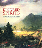 Kindred spirits Asher B. Durand and the American landscape ; [published on the occasion of the exhibition
