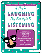 If they're laughing, they're not killing each other : ideas for using humor effectively in the classroom, even if you're not funny yourself