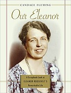Our Eleanor : a scrapbook look at Eleanor Roosevelt's remarkable life