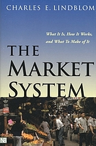 The market system : what it is, how it works, and what to make of it